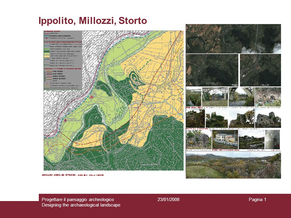 23/01/2008Progettare il paesaggio archeologico Designing the archaeological landscape Pagina 1 Ippolito, Millozzi, Storto