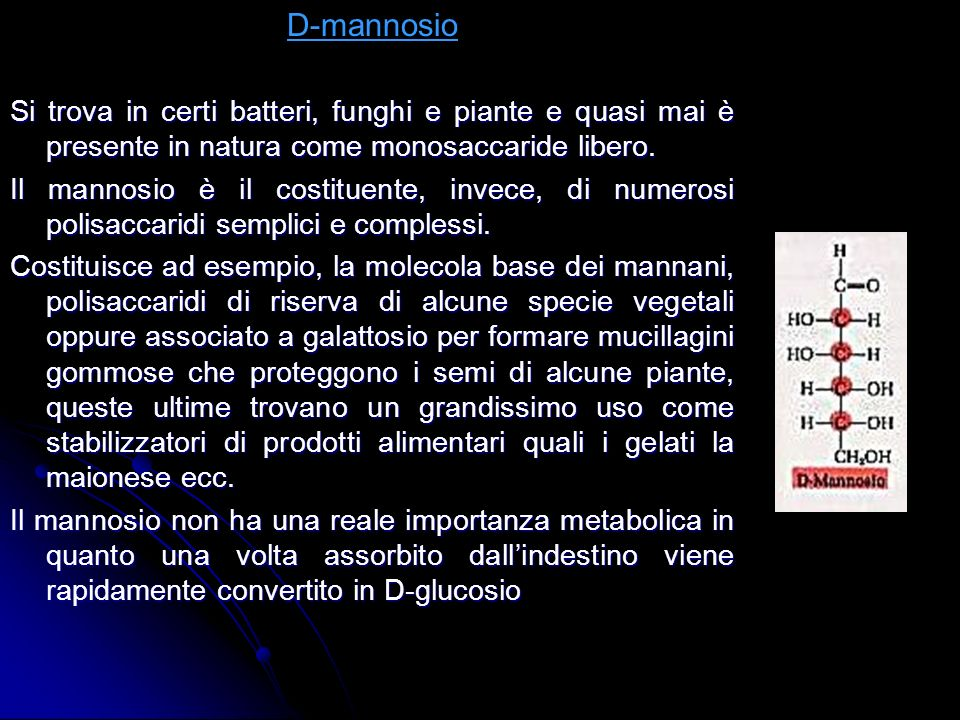 D-mannosio Si trova in certi batteri, funghi e piante e quasi mai è presente in natura come monosaccaride libero.