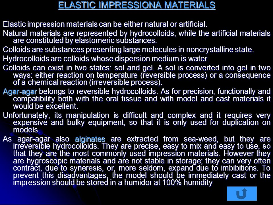 ELASTIC IMPRESSIONA MATERIALS Elastic impression materials can be either natural or artificial. Natural materials are represented by hydrocolloids, wh