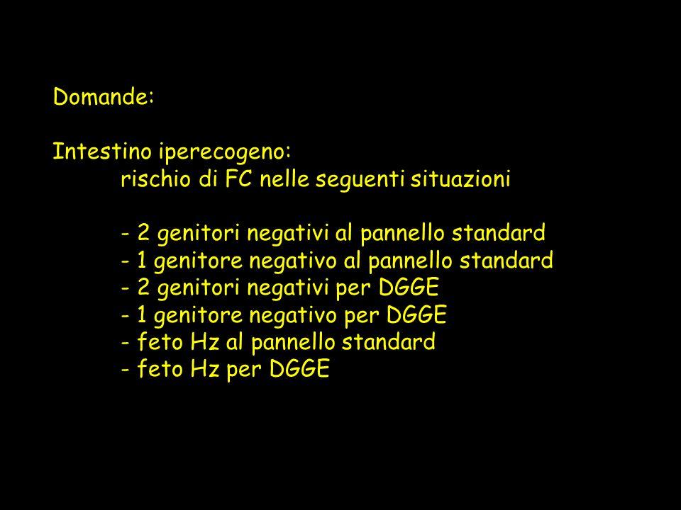 Domande: Intestino iperecogeno: rischio di FC nelle seguenti situazioni - 2 genitori negativi al pannello standard - 1 genitore negativo al pannello s