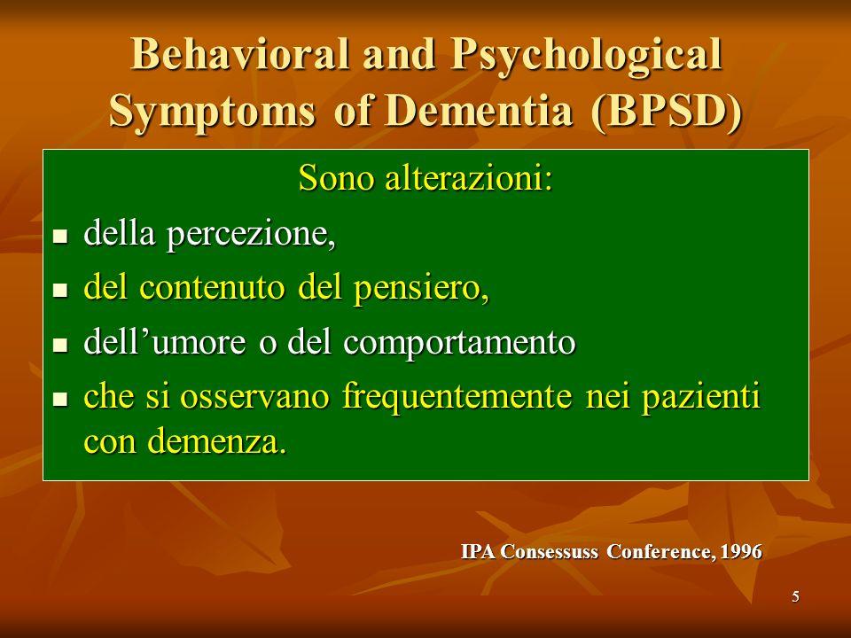6 Prevalenza dei BPSD Elevata in tutte le forme di demenza Elevata in tutte le forme di demenza Levy et al., 1996 in uno studio longitudinale di 181 pazienti con AD hanno riscontrato: Levy et al., 1996 in uno studio longitudinale di 181 pazienti con AD hanno riscontrato: DEPRESSIONE nel 23 – 29% DEPRESSIONE nel 23 – 29% PSICOSI nel 15 – 25% PSICOSI nel 15 – 25% Lyketsos et al., 1999 in uno studio longitudinale su 541 pazienti hanno evidenziato che: Lyketsos et al., 1999 in uno studio longitudinale su 541 pazienti hanno evidenziato che: Circa il 12% dei pazienti manifestavano almeno un episodio di aggressività nelle due settimane antecedenti il reclutamento Laggressività era spesso associata a depressione e psicosi