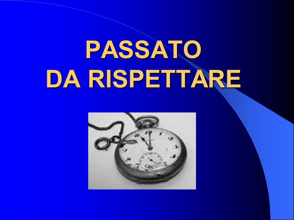 PASSATO DA RISPETTARE