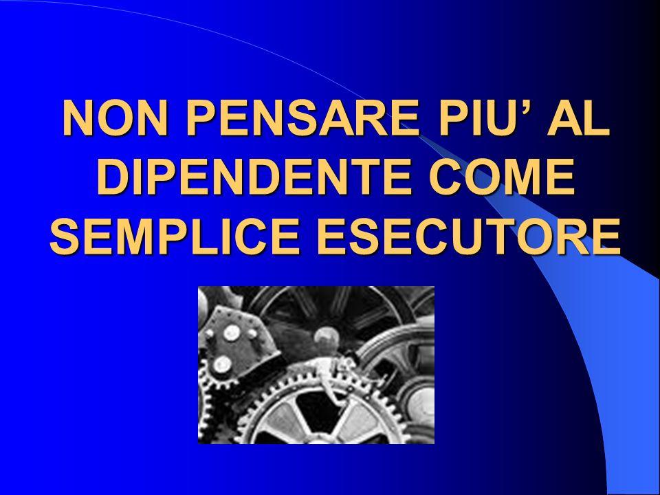 NON PENSARE PIU AL DIPENDENTE COME SEMPLICE ESECUTORE