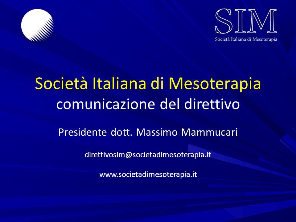 Società Italiana di Mesoterapia comunicazione del direttivo Presidente dott. Massimo Mammucari direttivosim@societadimesoterapia.it www.societadimesot