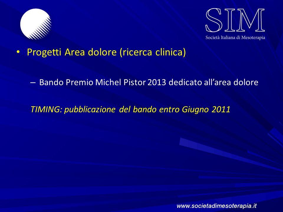 Progetti Area dolore (ricerca clinica) – Bando Premio Michel Pistor 2013 dedicato allarea dolore TIMING: pubblicazione del bando entro Giugno 2011 www