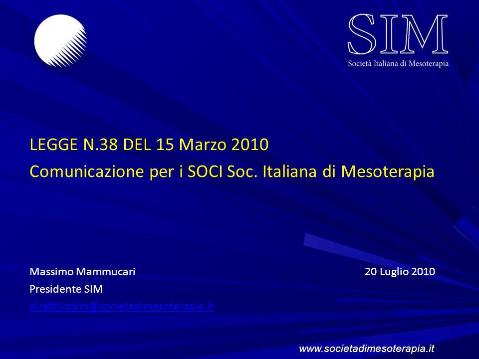LEGGE N.38 DEL 15 Marzo 2010 Comunicazione per i SOCI Soc. Italiana di Mesoterapia Massimo Mammucari20 Luglio 2010 Presidente SIM direttivosim@societa