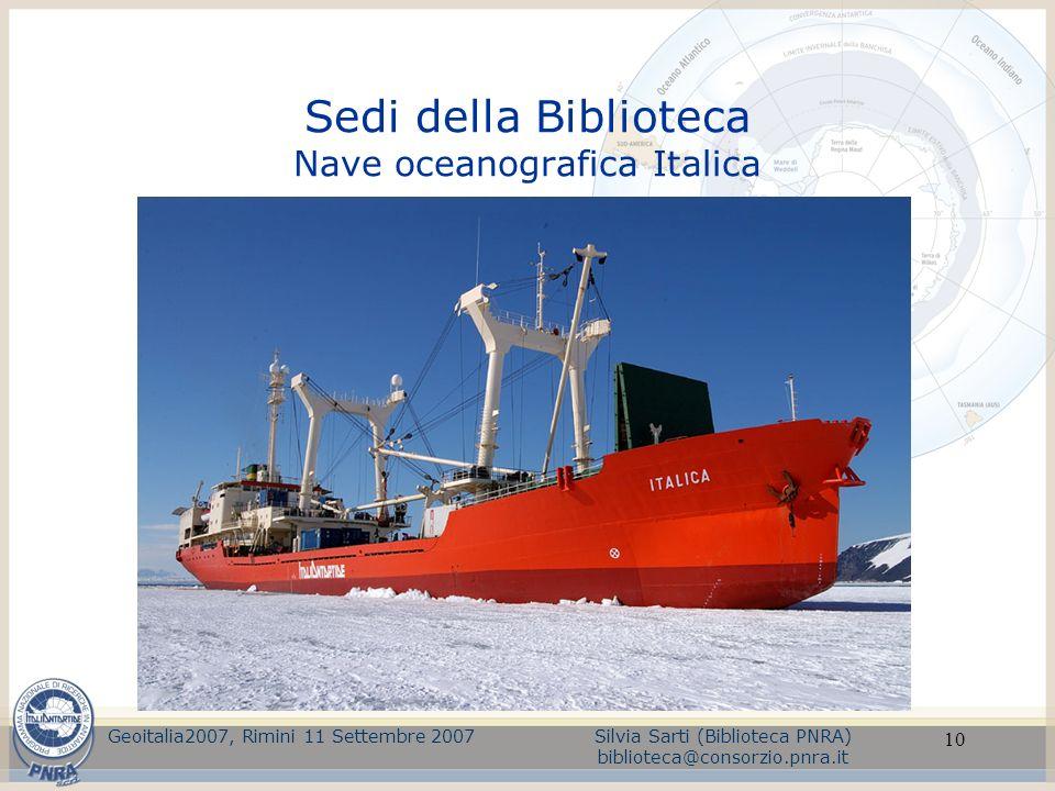 10 Sedi della Biblioteca Nave oceanografica Italica Geoitalia2007, Rimini 11 Settembre 2007Silvia Sarti (Biblioteca PNRA) biblioteca@consorzio.pnra.it