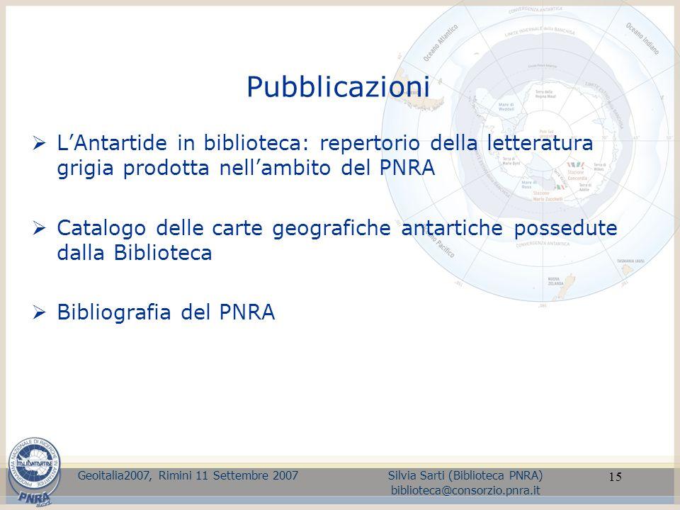 15 Pubblicazioni LAntartide in biblioteca: repertorio della letteratura grigia prodotta nellambito del PNRA Catalogo delle carte geografiche antartich