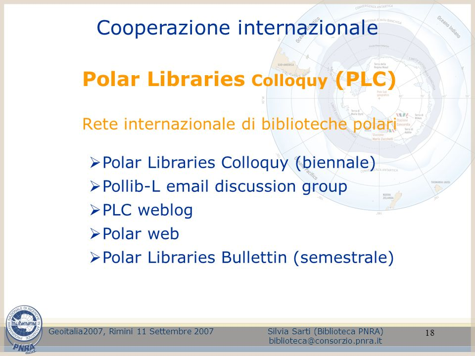 18 Polar Libraries Colloquy (PLC) Rete internazionale di biblioteche polari Polar Libraries Colloquy (biennale) Pollib-L email discussion group PLC we