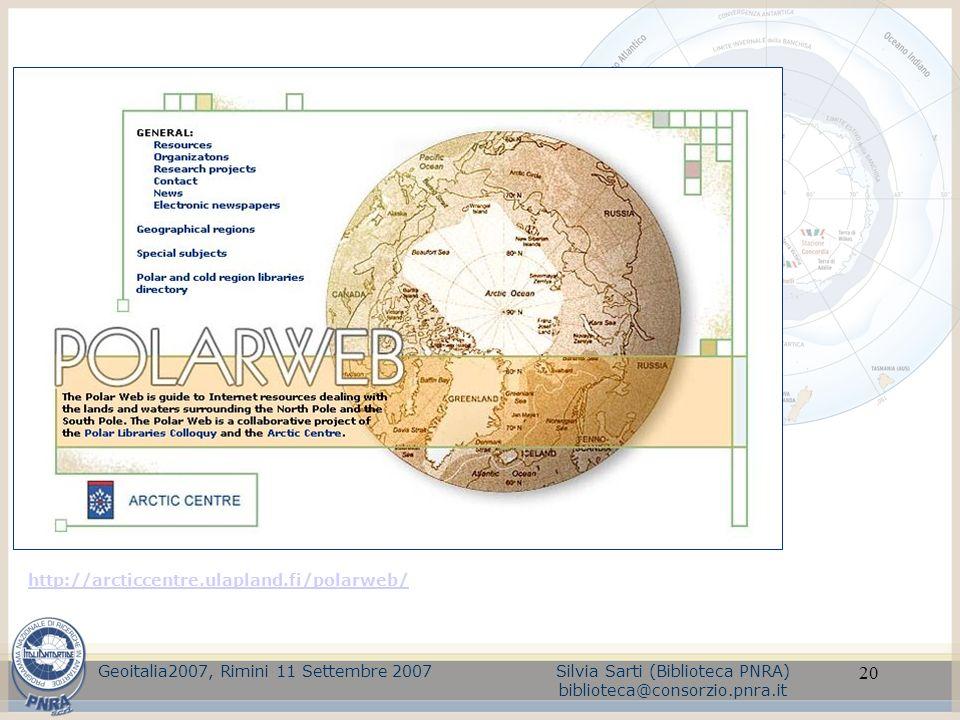 20 http://arcticcentre.ulapland.fi/polarweb/ Geoitalia2007, Rimini 11 Settembre 2007Silvia Sarti (Biblioteca PNRA) biblioteca@consorzio.pnra.it
