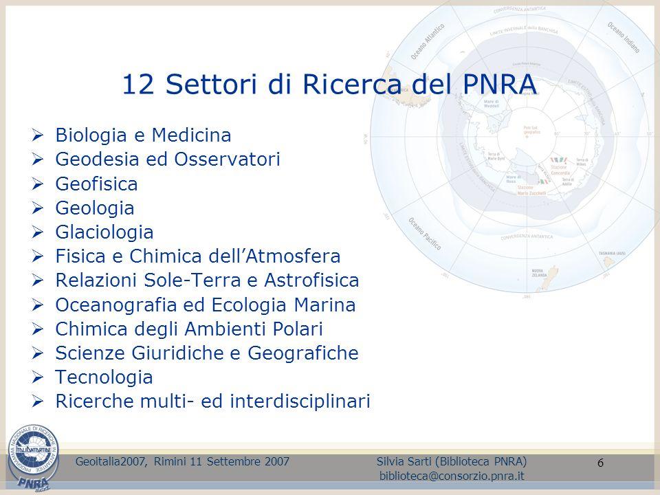 6 12 Settori di Ricerca del PNRA Biologia e Medicina Geodesia ed Osservatori Geofisica Geologia Glaciologia Fisica e Chimica dellAtmosfera Relazioni S