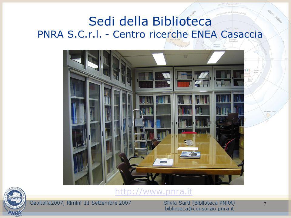 7 Sedi della Biblioteca PNRA S.C.r.l. - Centro ricerche ENEA Casaccia Geoitalia2007, Rimini 11 Settembre 2007Silvia Sarti (Biblioteca PNRA) biblioteca