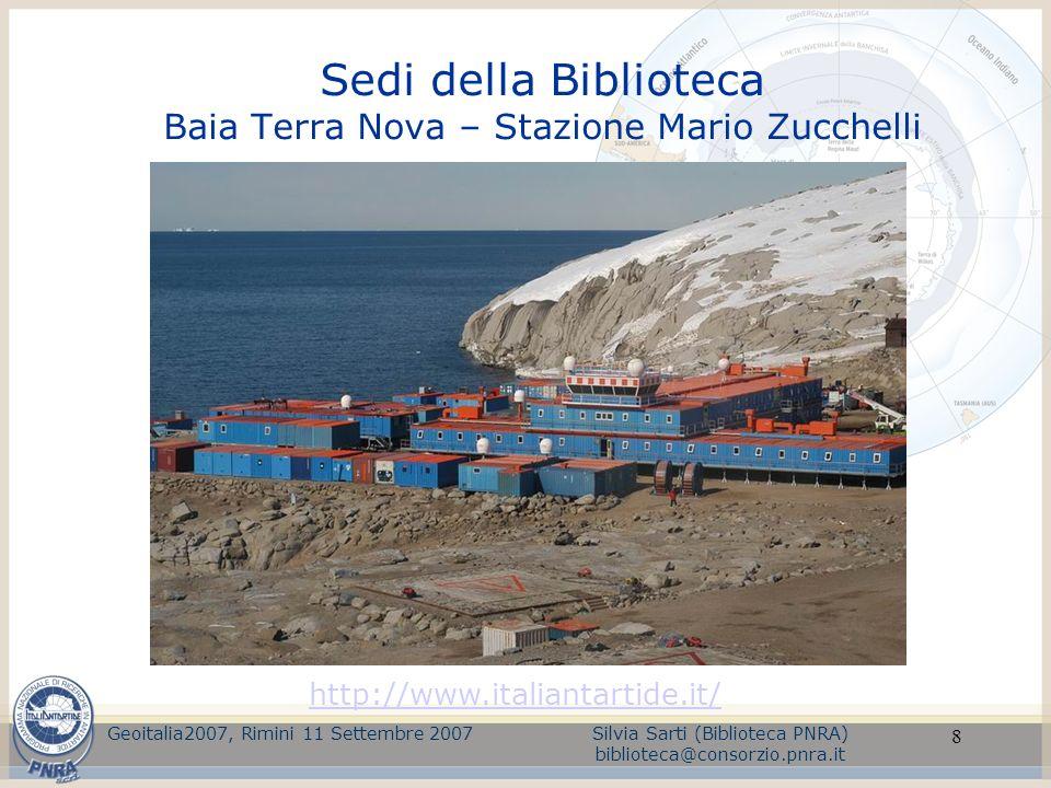 8 Sedi della Biblioteca Baia Terra Nova – Stazione Mario Zucchelli Geoitalia2007, Rimini 11 Settembre 2007Silvia Sarti (Biblioteca PNRA) biblioteca@co