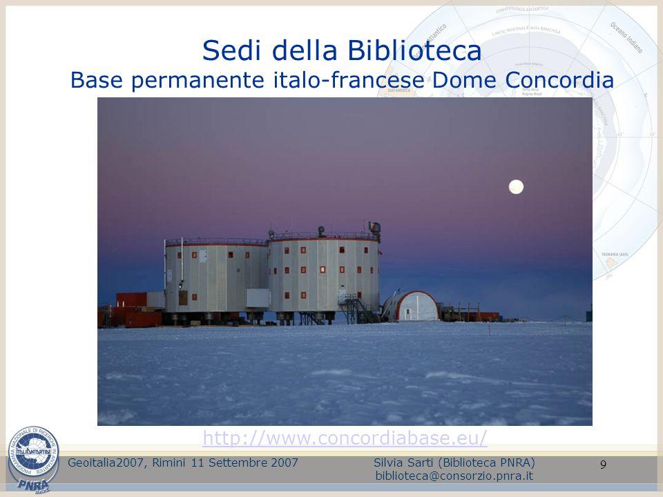 9 Sedi della Biblioteca Base permanente italo-francese Dome Concordia Geoitalia2007, Rimini 11 Settembre 2007Silvia Sarti (Biblioteca PNRA) biblioteca