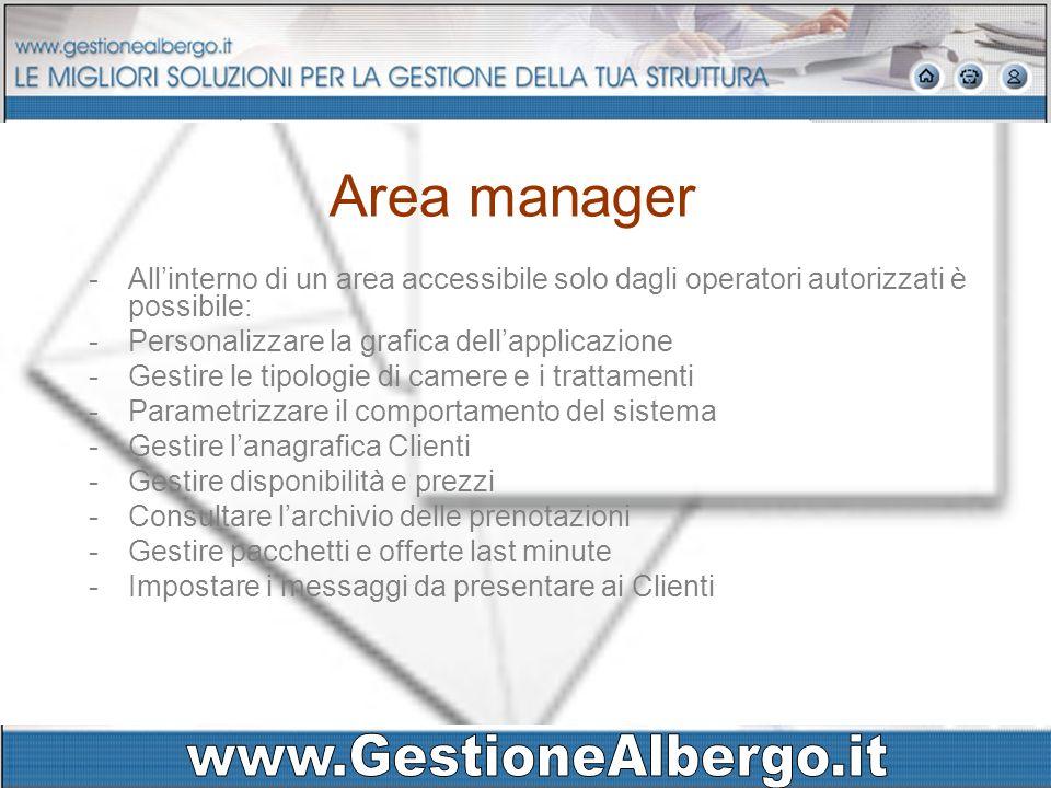 Area manager -Allinterno di un area accessibile solo dagli operatori autorizzati è possibile: -Personalizzare la grafica dellapplicazione -Gestire le