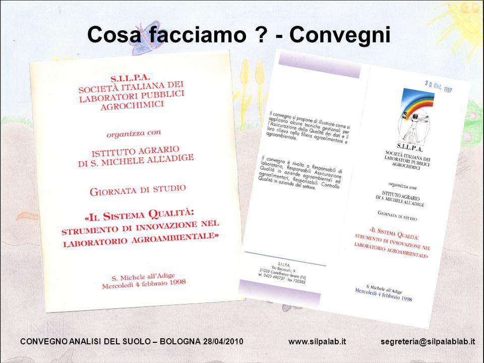 Cosa facciamo ? - Convegni CONVEGNO ANALISI DEL SUOLO – BOLOGNA 28/04/2010 www.silpalab.it segreteria@silpalablab.it