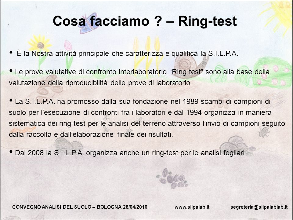 Cosa facciamo ? – Ring-test È la Nostra attività principale che caratterizza e qualifica la S.I.L.P.A. Le prove valutative di confronto interlaborator