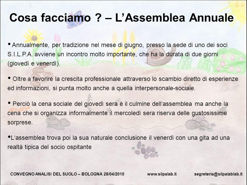 Cosa facciamo ? – LAssemblea Annuale CONVEGNO ANALISI DEL SUOLO – BOLOGNA 28/04/2010 www.silpalab.it segreteria@silpalablab.it Annualmente, per tradiz