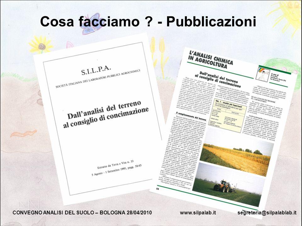 Cosa facciamo ? - Pubblicazioni CONVEGNO ANALISI DEL SUOLO – BOLOGNA 28/04/2010 www.silpalab.it segreteria@silpalablab.it