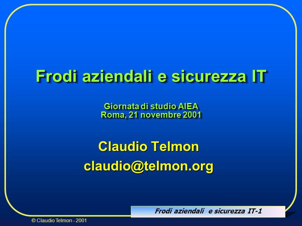 Frodi aziendali e sicurezza IT-1 © Claudio Telmon - 2001 Frodi aziendali e sicurezza IT Giornata di studio AIEA Roma, 21 novembre 2001 Claudio Telmon