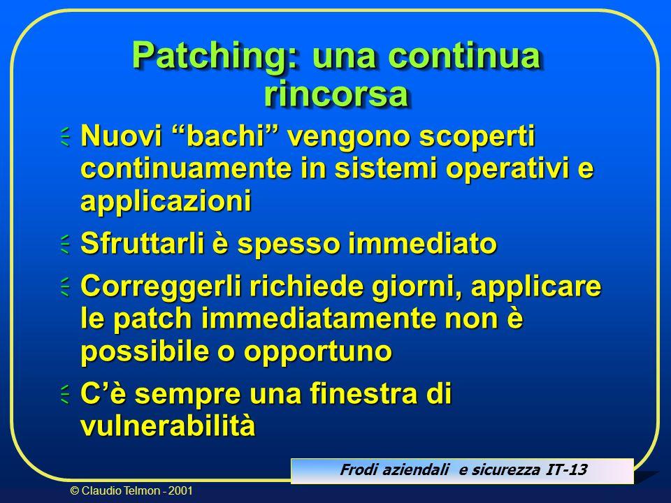 Frodi aziendali e sicurezza IT-13 © Claudio Telmon - 2001 Patching: una continua rincorsa Nuovi bachi vengono scoperti continuamente in sistemi operat