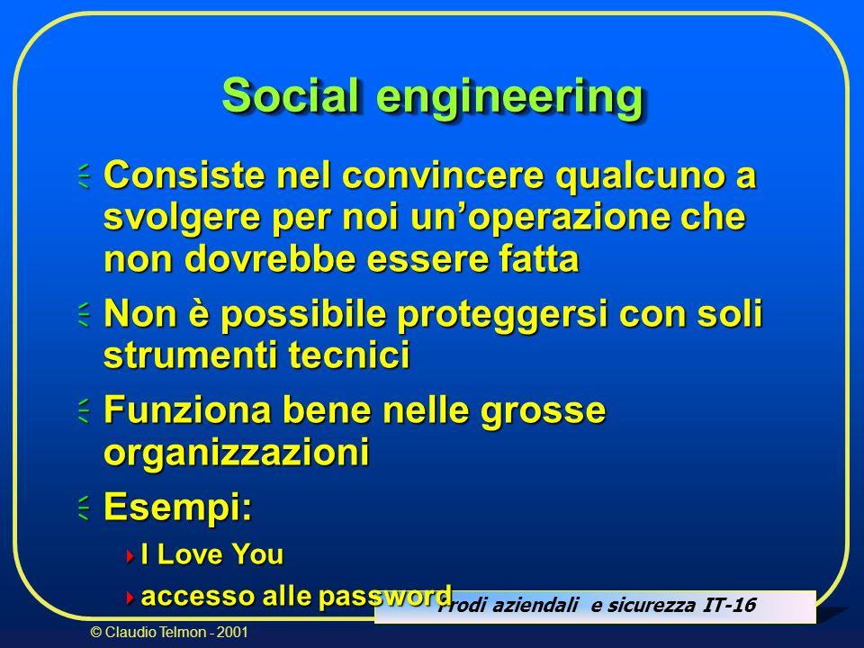 Frodi aziendali e sicurezza IT-16 © Claudio Telmon - 2001 Social engineering Consiste nel convincere qualcuno a svolgere per noi unoperazione che non