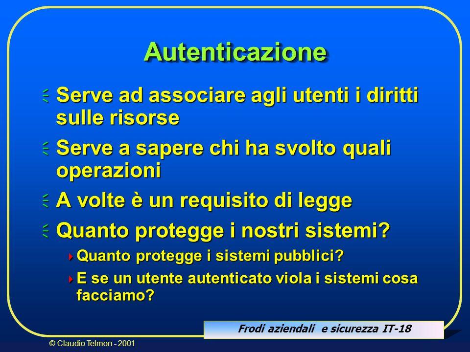 Frodi aziendali e sicurezza IT-18 © Claudio Telmon - 2001 AutenticazioneAutenticazione Serve ad associare agli utenti i diritti sulle risorse Serve ad