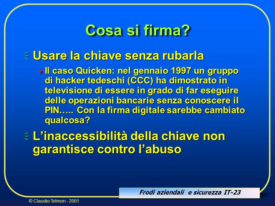 Frodi aziendali e sicurezza IT-23 © Claudio Telmon - 2001 Cosa si firma? Usare la chiave senza rubarla Usare la chiave senza rubarla Il caso Quicken: