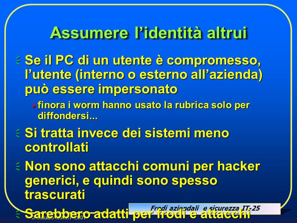Frodi aziendali e sicurezza IT-25 © Claudio Telmon - 2001 Assumere lidentità altrui Se il PC di un utente è compromesso, lutente (interno o esterno al