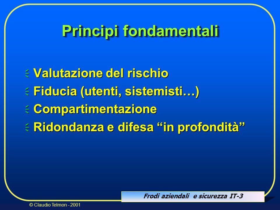 Frodi aziendali e sicurezza IT-3 © Claudio Telmon - 2001 Principi fondamentali Valutazione del rischio Valutazione del rischio Fiducia (utenti, sistem