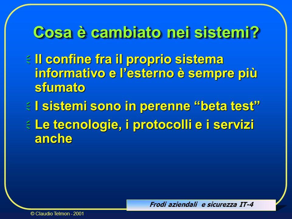 Frodi aziendali e sicurezza IT-4 © Claudio Telmon - 2001 Cosa è cambiato nei sistemi? Il confine fra il proprio sistema informativo e lesterno è sempr