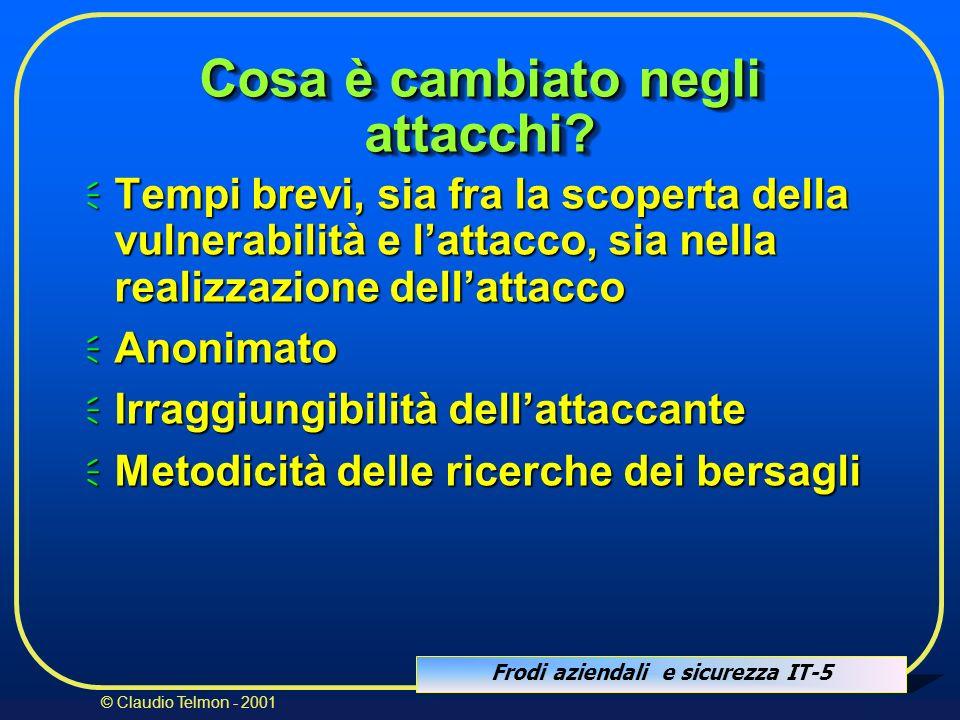 Frodi aziendali e sicurezza IT-5 © Claudio Telmon - 2001 Cosa è cambiato negli attacchi? Tempi brevi, sia fra la scoperta della vulnerabilità e lattac