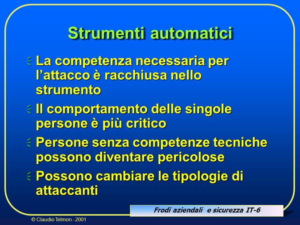 Frodi aziendali e sicurezza IT-6 © Claudio Telmon - 2001 Strumenti automatici La competenza necessaria per lattacco è racchiusa nello strumento La com