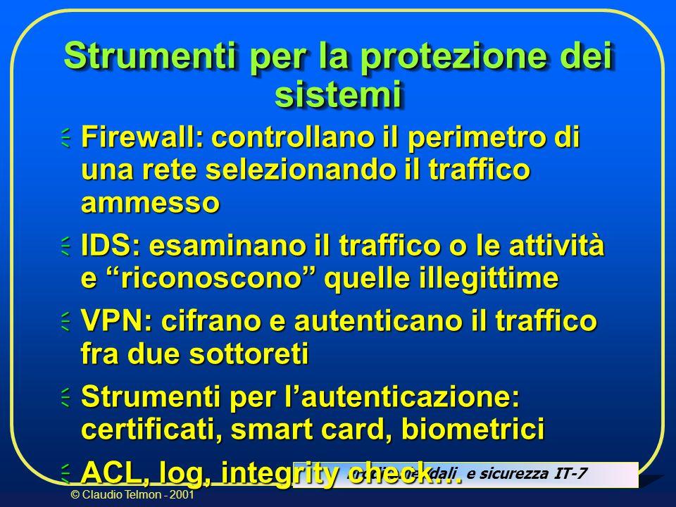 Frodi aziendali e sicurezza IT-7 © Claudio Telmon - 2001 Strumenti per la protezione dei sistemi Firewall: controllano il perimetro di una rete selezi