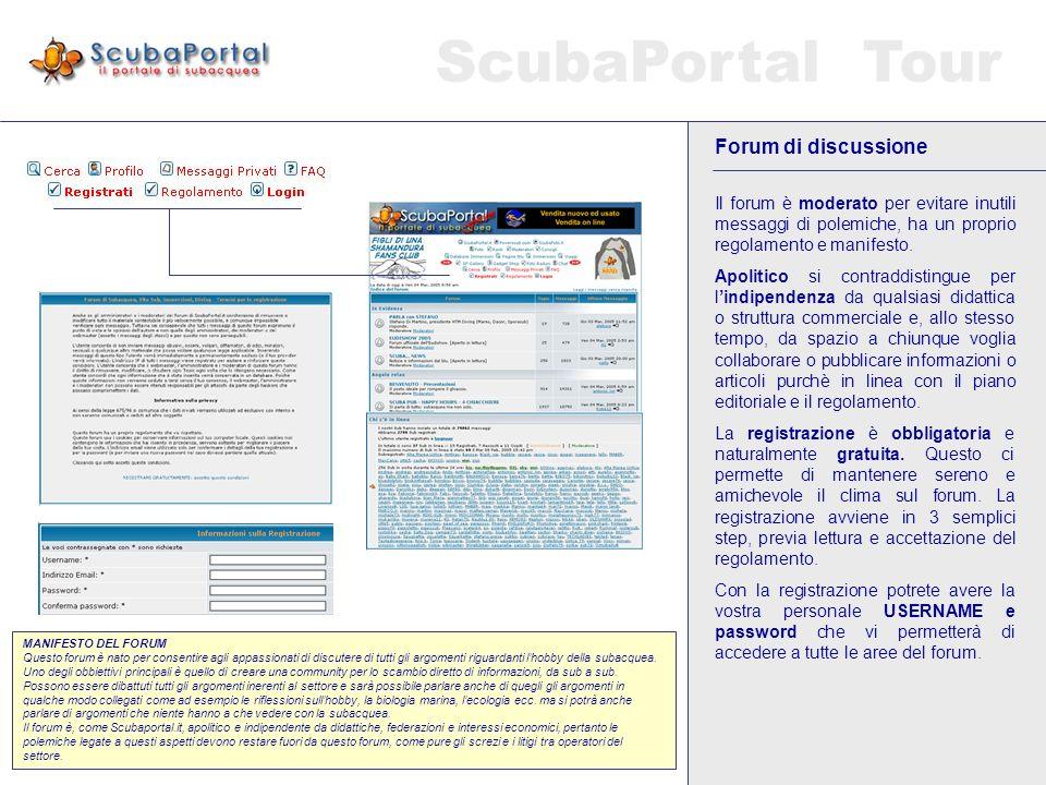 ScubaPortal Tour Forum di discussione Il forum di discussione è uno strumento molto importante perchè permette ai sub di scambiarsi informazioni direttamente: da sub a sub.