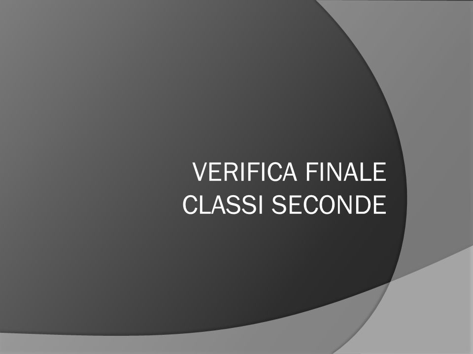 VERIFICA FINALE CLASSI SECONDE