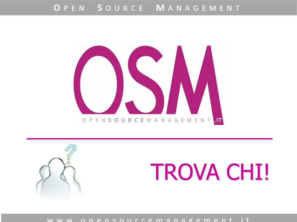 O pen S ource M anagement www.opensourcemanagement.it TI MERITI UN CHI ….