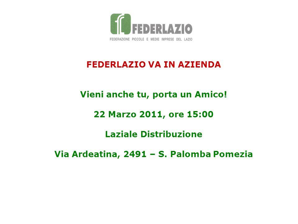 FEDERLAZIO VA IN AZIENDA Vieni anche tu, porta un Amico! 22 Marzo 2011, ore 15:00 Laziale Distribuzione Via Ardeatina, 2491 – S. Palomba Pomezia