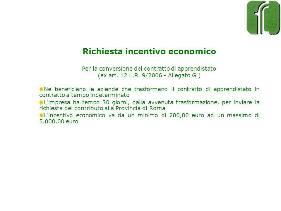 Richiesta incentivo economico Per la conversione del contratto di apprendistato (ex art. 12 L.R. 9/2006 - Allegato G ) Ne beneficiano le aziende che t