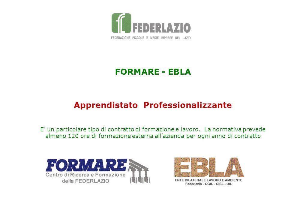 FORMARE - EBLA Apprendistato Professionalizzante E un particolare tipo di contratto di formazione e lavoro. La normativa prevede almeno 120 ore di for