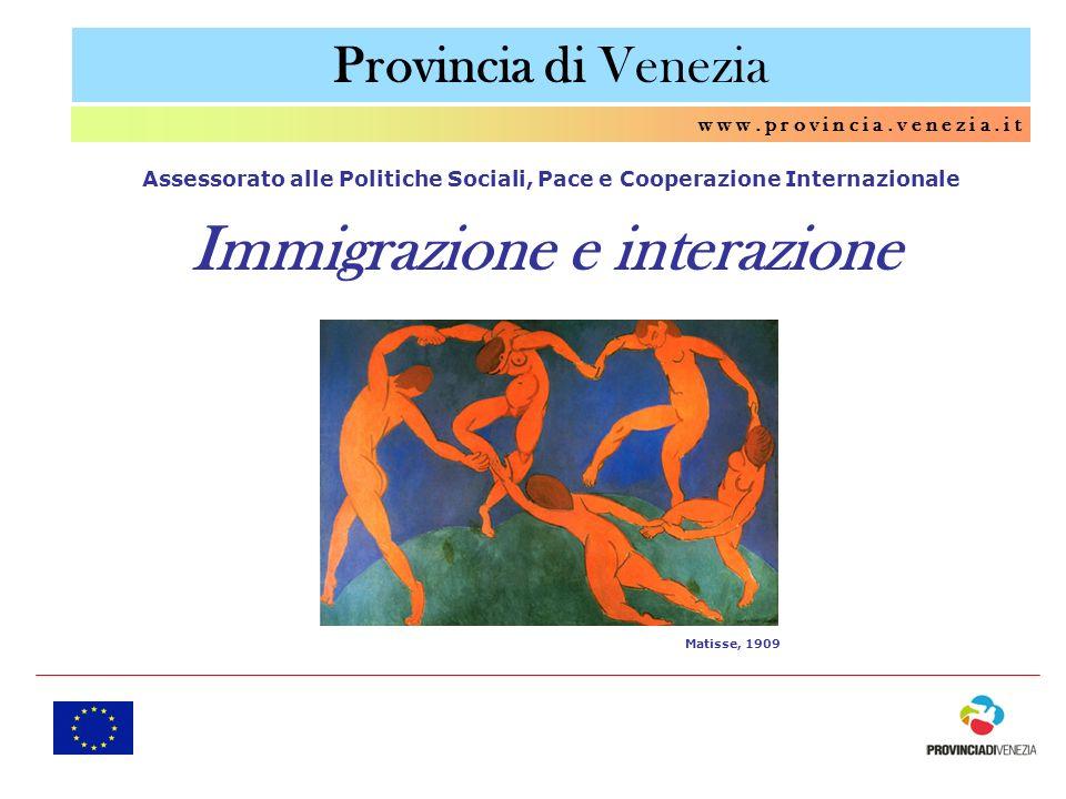 Provincia di Venezia w w w. p r o v i n c i a. v e n e z i a. i t Immigrazione e interazione Assessorato alle Politiche Sociali, Pace e Cooperazione I