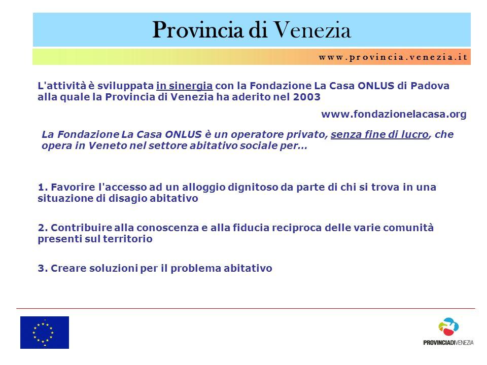 Provincia di Venezia w w w. p r o v i n c i a. v e n e z i a. i t L'attività è sviluppata in sinergia con la Fondazione La Casa ONLUS di Padova alla q