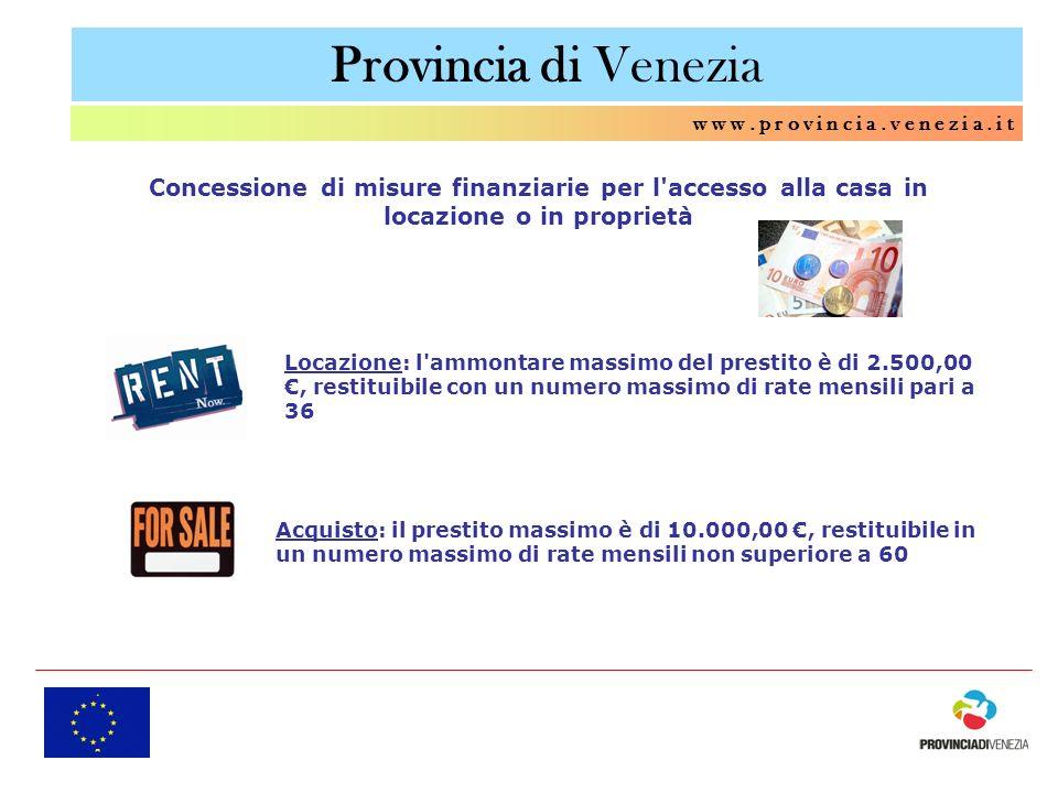 Provincia di Venezia w w w. p r o v i n c i a. v e n e z i a. i t Concessione di misure finanziarie per l'accesso alla casa in locazione o in propriet