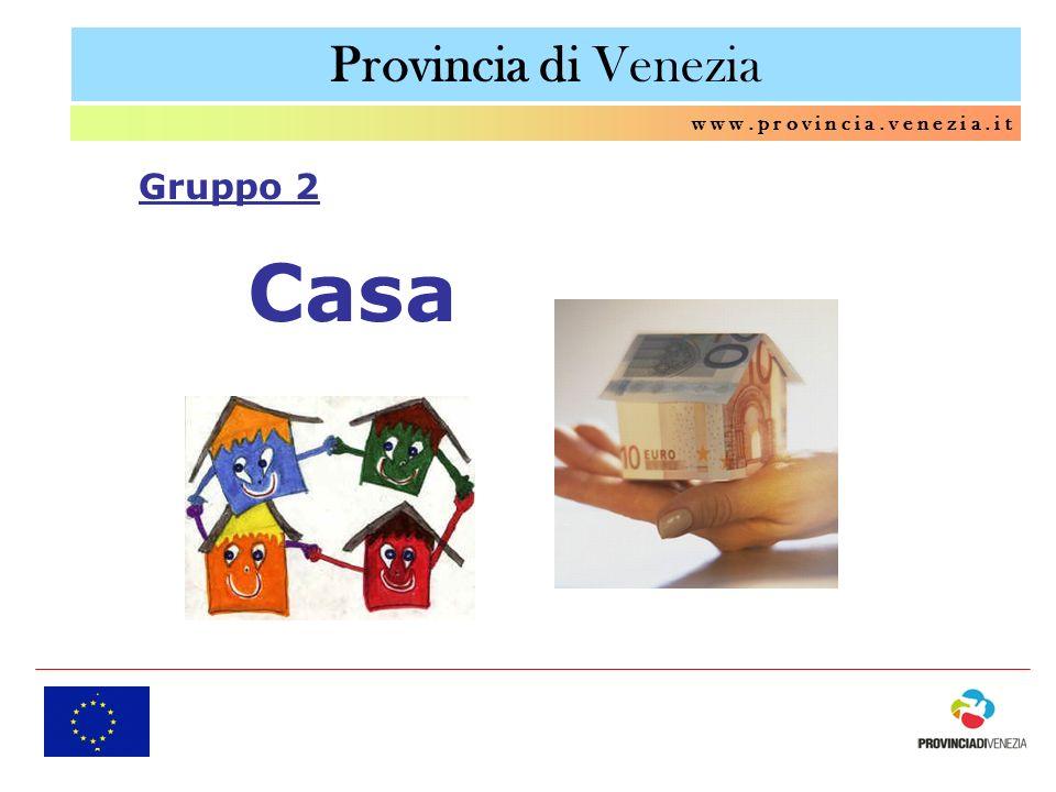 Provincia di Venezia w w w. p r o v i n c i a. v e n e z i a. i t Casa Gruppo 2