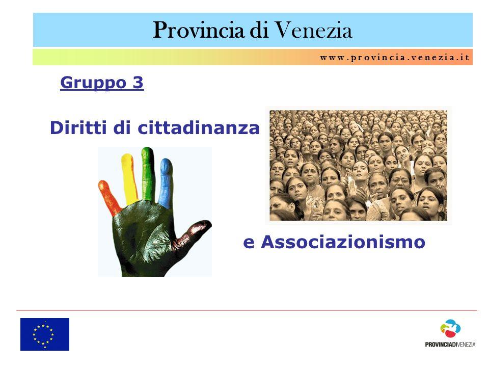 Provincia di Venezia w w w. p r o v i n c i a. v e n e z i a. i t Diritti di cittadinanza e Associazionismo Gruppo 3