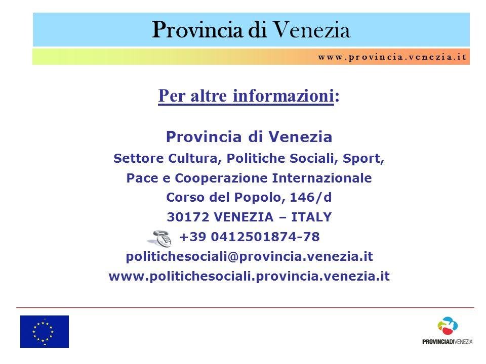 Provincia di Venezia w w w. p r o v i n c i a. v e n e z i a. i t Per altre informazioni: Provincia di Venezia Settore Cultura, Politiche Sociali, Spo