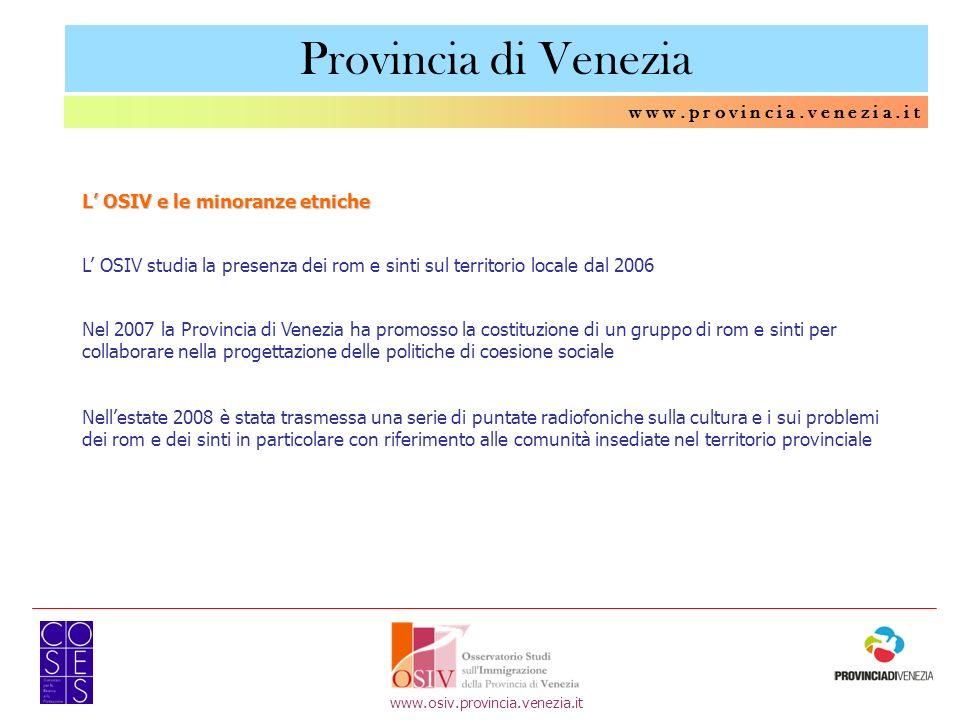 w w w. p r o v i n c i a. v e n e z i a. i t L OSIV e le minoranze etniche L OSIV studia la presenza dei rom e sinti sul territorio locale dal 2006 Ne