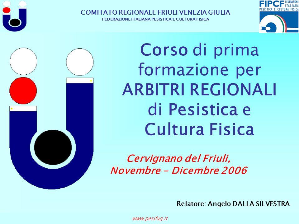 COMITATO REGIONALE FRIULI VENEZIA GIULIA FEDERAZIONE ITALIANA PESISTICA E CULTURA FISICA www.pesifvg.it Cervignano del Friuli, Novembre - Dicembre 200
