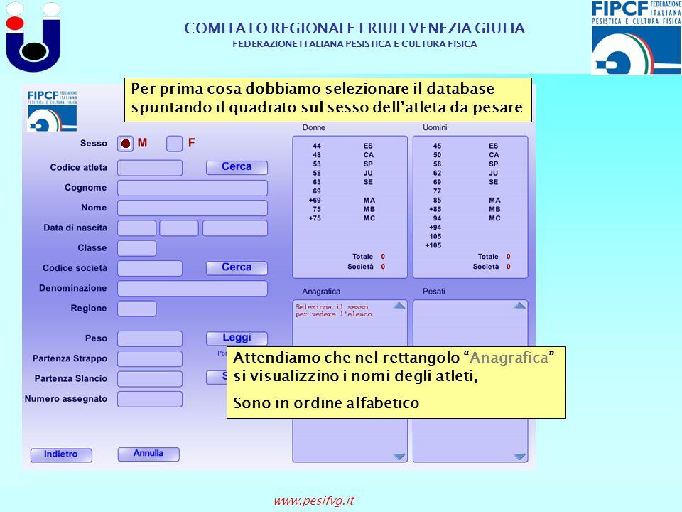 COMITATO REGIONALE FRIULI VENEZIA GIULIA FEDERAZIONE ITALIANA PESISTICA E CULTURA FISICA www.pesifvg.it Per prima cosa dobbiamo selezionare il databas