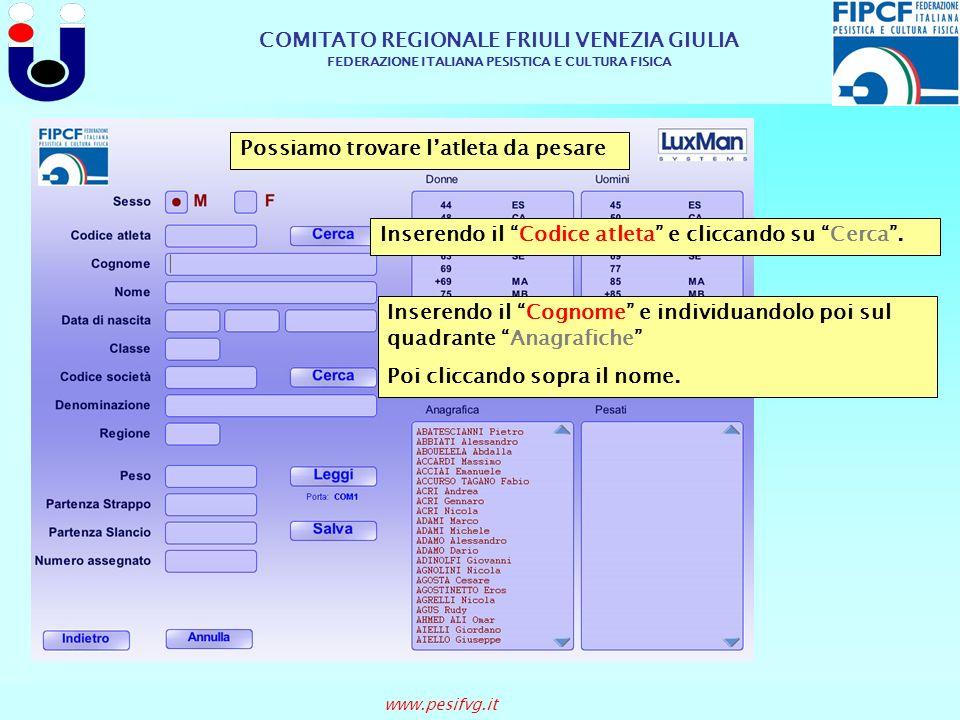 COMITATO REGIONALE FRIULI VENEZIA GIULIA FEDERAZIONE ITALIANA PESISTICA E CULTURA FISICA www.pesifvg.it Possiamo trovare latleta da pesare Inserendo i